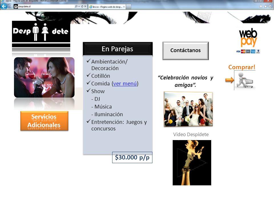 En Parejas Ambientación/ Decoración Cotillón Comida (ver menú)ver menú Show - DJ - Música - Iluminación Entretención: Juegos y concursos $30.000 p/p Celebración novios y amigos.