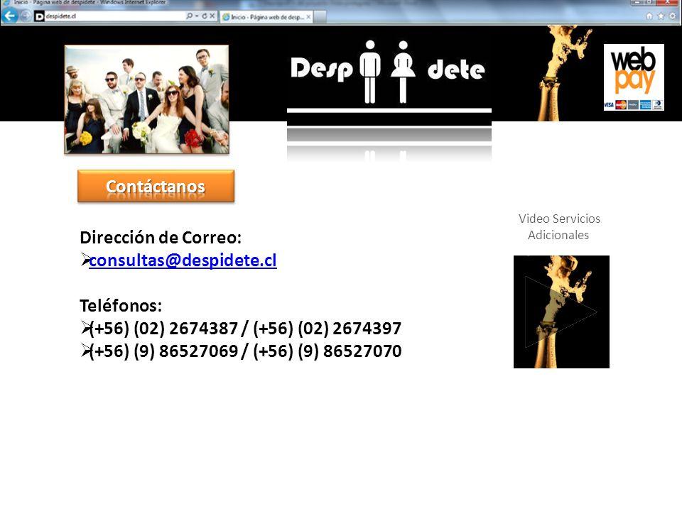 Dirección de Correo: consultas@despidete.cl Teléfonos: (+56) (02) 2674387 / (+56) (02) 2674397 (+56) (9) 86527069 / (+56) (9) 86527070 Video Servicios Adicionales