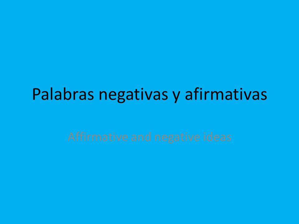 Palabras negativas y afirmativas Affirmative and negative ideas