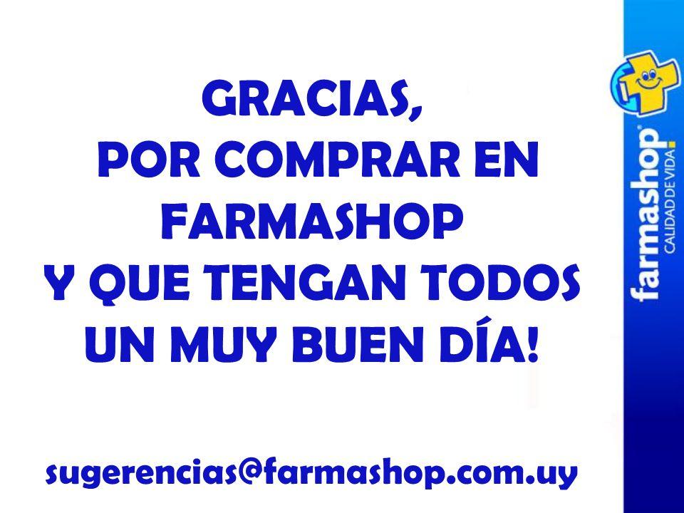 GRACIAS, POR COMPRAR EN FARMASHOP Y QUE TENGAN TODOS UN MUY BUEN DÍA! sugerencias@farmashop.com.uy