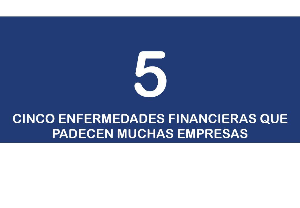 5 CINCO ENFERMEDADES FINANCIERAS QUE PADECEN MUCHAS EMPRESAS