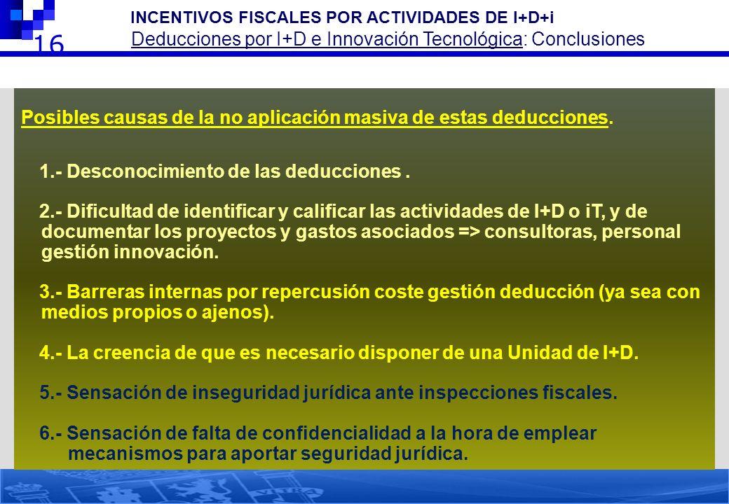 16 Posibles causas de la no aplicación masiva de estas deducciones. 1.- Desconocimiento de las deducciones. 2.- Dificultad de identificar y calificar