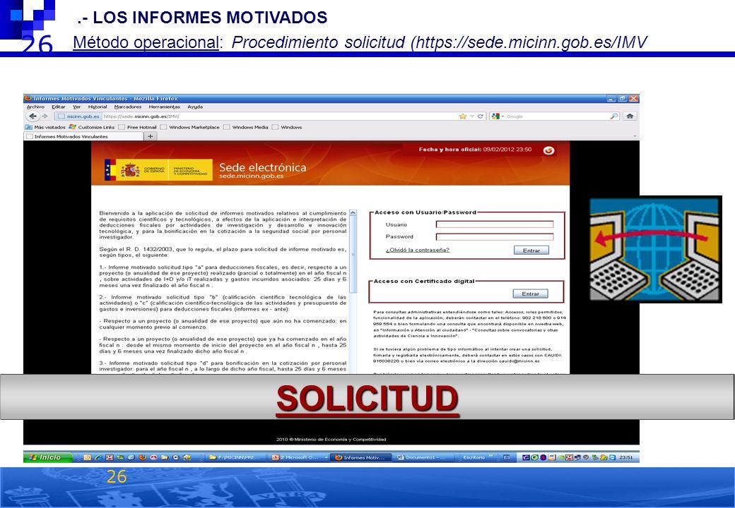 26 2.- LOS INFORMES MOTIVADOS Método operacional: Procedimiento solicitud (https://sede.micinn.gob.es/IMV) 26 SOLICITUD