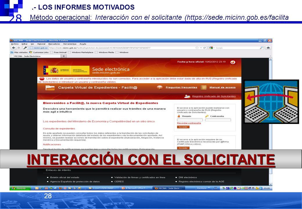 28 2.- LOS INFORMES MOTIVADOS Método operacional: Interacción con el solicitante (https://sede.micinn.gob.es/facilita ) 28 INTERACCIÓN CON EL SOLICITA