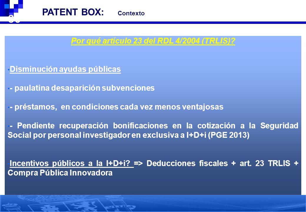 36 3. PATENT BOX: Contexto Por qué artículo 23 del RDL 4/2004 (TRLIS)? Disminución ayudas públicas - paulatina desaparición subvenciones - préstamos,
