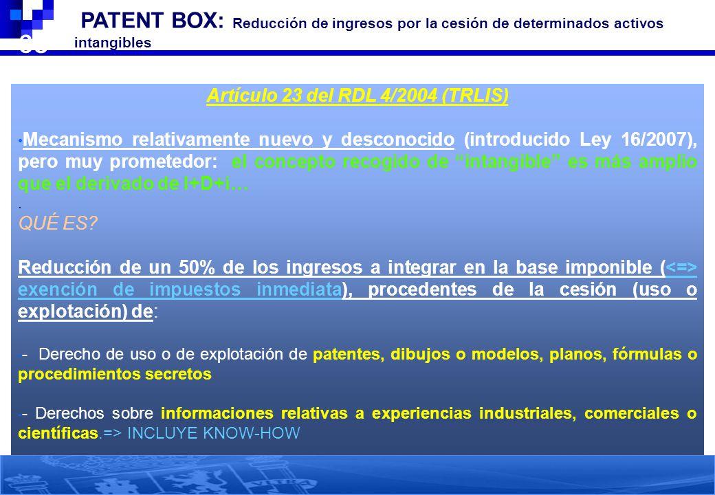 38 PATENT BOX: Reducción de ingresos por la cesión de determinados activos intangibles Artículo 23 del RDL 4/2004 (TRLIS) Mecanismo relativamente nuev