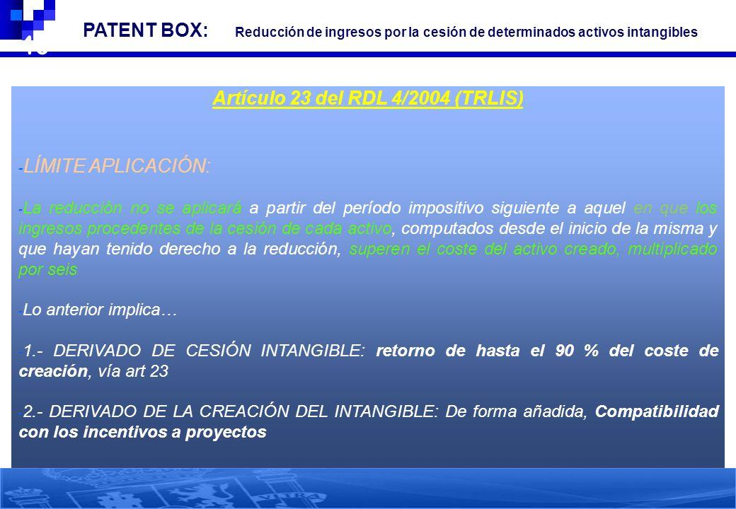 40 PATENT BOX: Reducción de ingresos por la cesión de determinados activos intangibles Artículo 23 del RDL 4/2004 (TRLIS) - LÍMITE APLICACIÓN: - La re