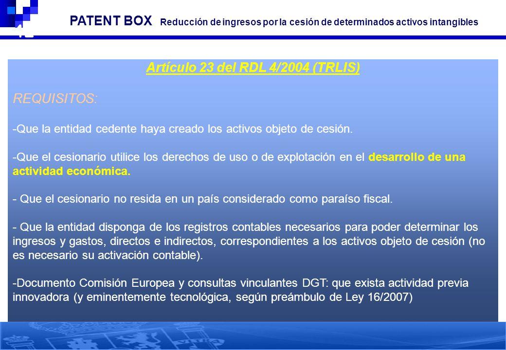 42 3. PATENT BOX Reducción de ingresos por la cesión de determinados activos intangibles Artículo 23 del RDL 4/2004 (TRLIS) REQUISITOS: -Que la entida