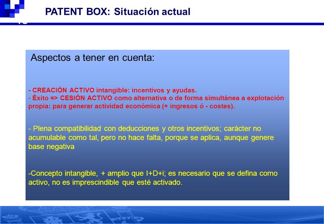 43 PATENT BOX: Situación actual Aspectos a tener en cuenta: - CREACIÓN ACTIVO intangible: incentivos y ayudas. - Éxito => CESIÓN ACTIVO como alternati