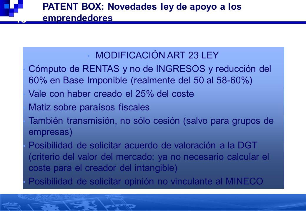 46 PATENT BOX: Novedades ley de apoyo a los emprendedores MODIFICACIÓN ART 23 LEY Cómputo de RENTAS y no de INGRESOS y reducción del 60% en Base Impon