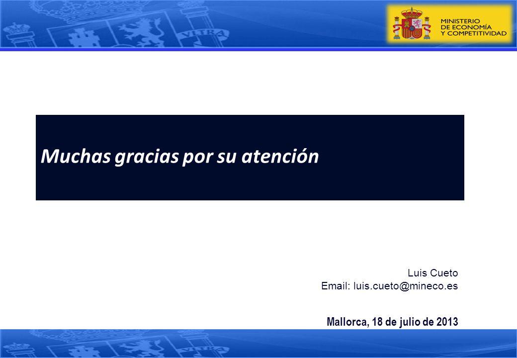 Muchas gracias por su atención Luis Cueto Email: luis.cueto@mineco.es Mallorca, 18 de julio de 2013