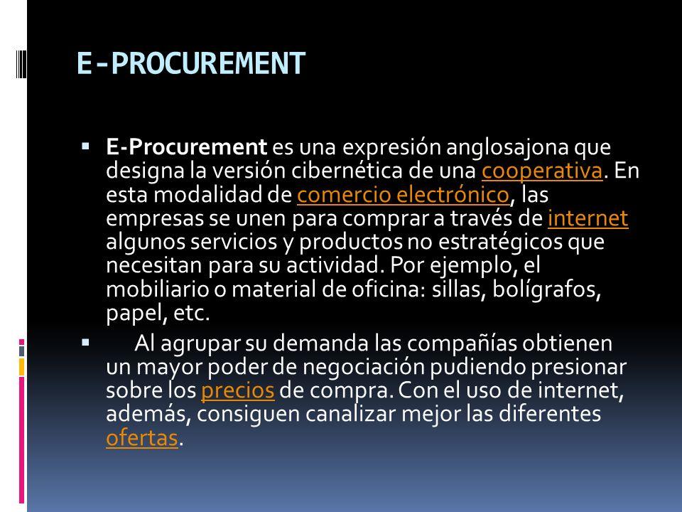 E-PROCUREMENT E-Procurement es una expresión anglosajona que designa la versión cibernética de una cooperativa.