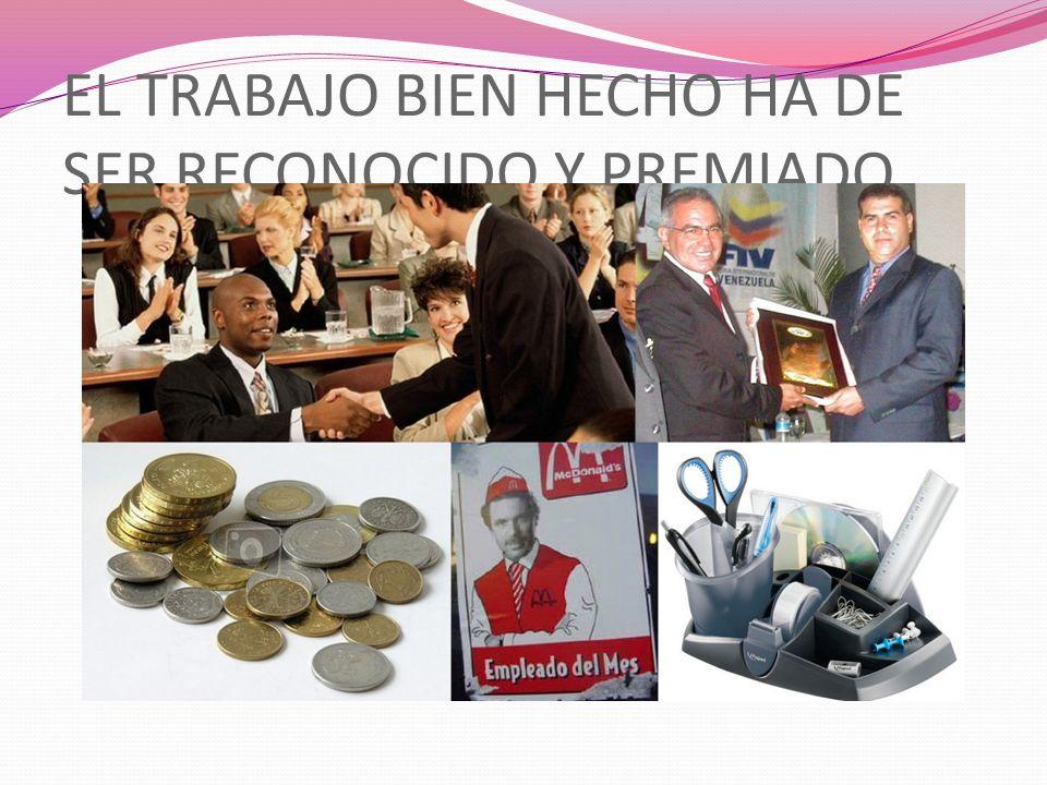 EL TRABAJO BIEN HECHO HA DE SER RECONOCIDO Y PREMIADO