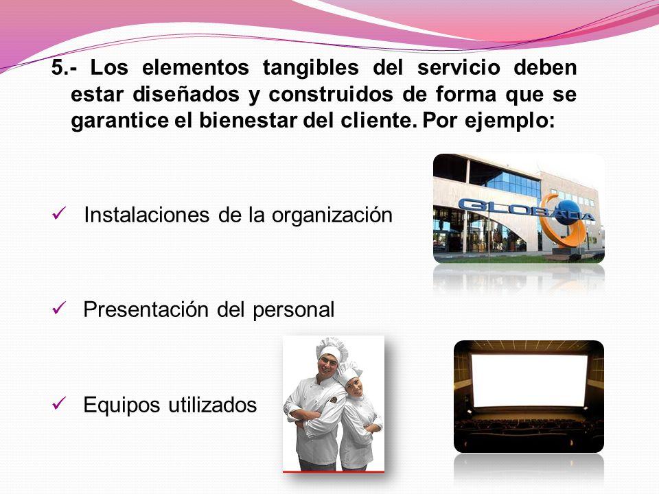 5.- Los elementos tangibles del servicio deben estar diseñados y construidos de forma que se garantice el bienestar del cliente.