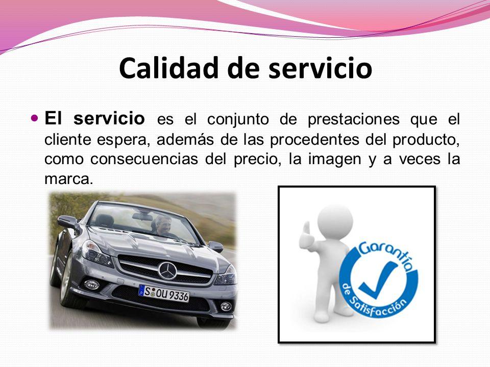 Calidad de servicio El servicio es el conjunto de prestaciones que el cliente espera, además de las procedentes del producto, como consecuencias del precio, la imagen y a veces la marca.