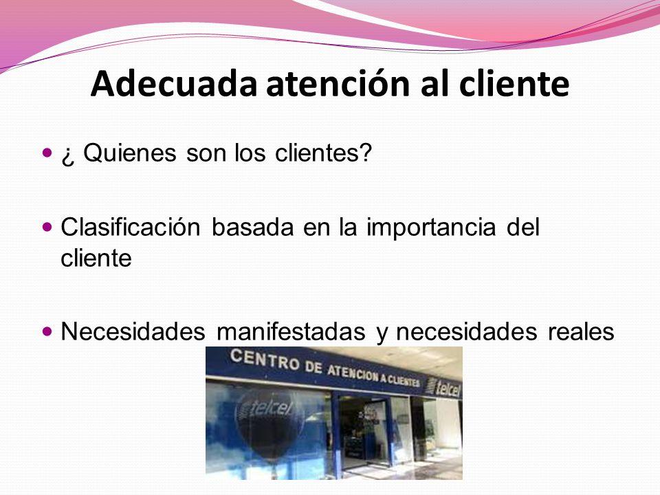Adecuada atención al cliente ¿ Quienes son los clientes.