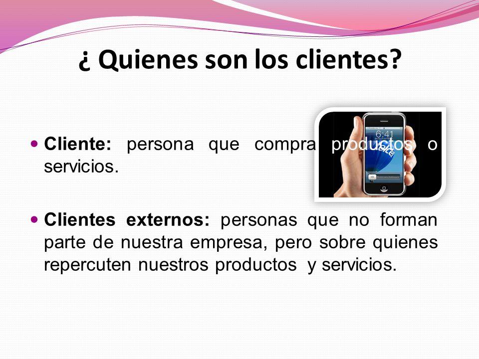 ¿ Quienes son los clientes.Cliente: persona que compra productos o servicios.
