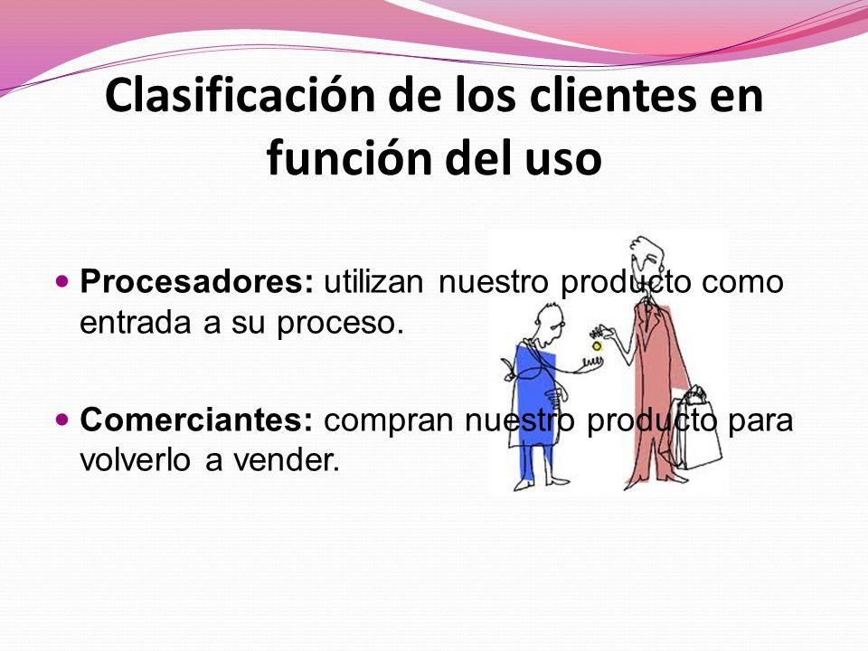 Clasificación de los clientes en función del uso Procesadores: utilizan nuestro producto como entrada a su proceso.