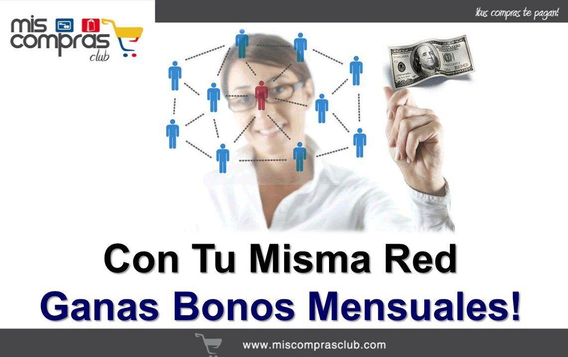 Con Tu Misma Red Ganas Bonos Mensuales!