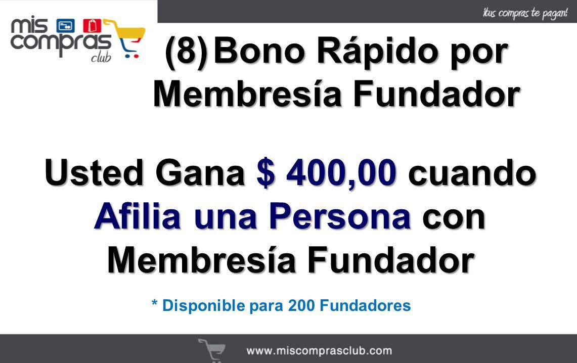 (8)Bono Rápido por Membresía Fundador Usted Gana $ 400,00 cuando Afilia una Persona con Membresía Fundador * Disponible para 200 Fundadores