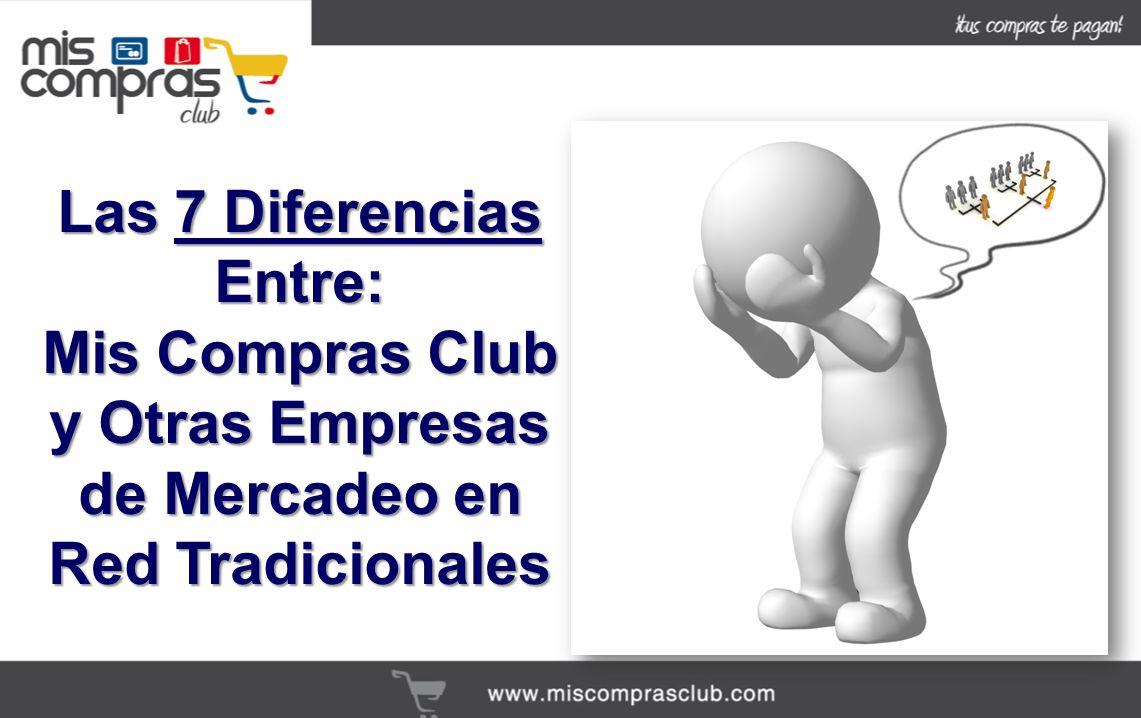 Las 7 Diferencias Entre: Mis Compras Club y Otras Empresas de Mercadeo en Red Tradicionales