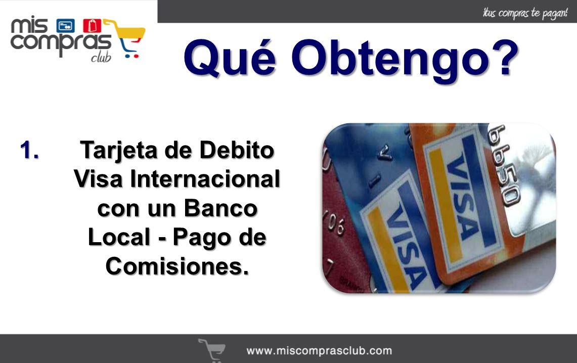 1.Tarjeta de Debito Visa Internacional con un Banco Local - Pago de Comisiones. Qué Obtengo?