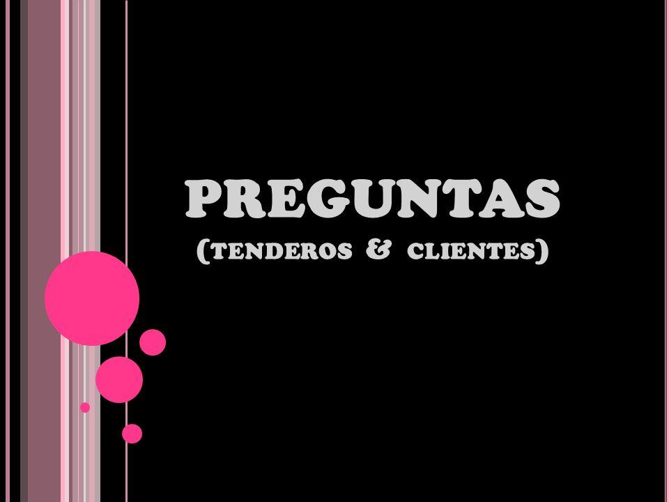 PREGUNTAS ( TENDEROS & CLIENTES )