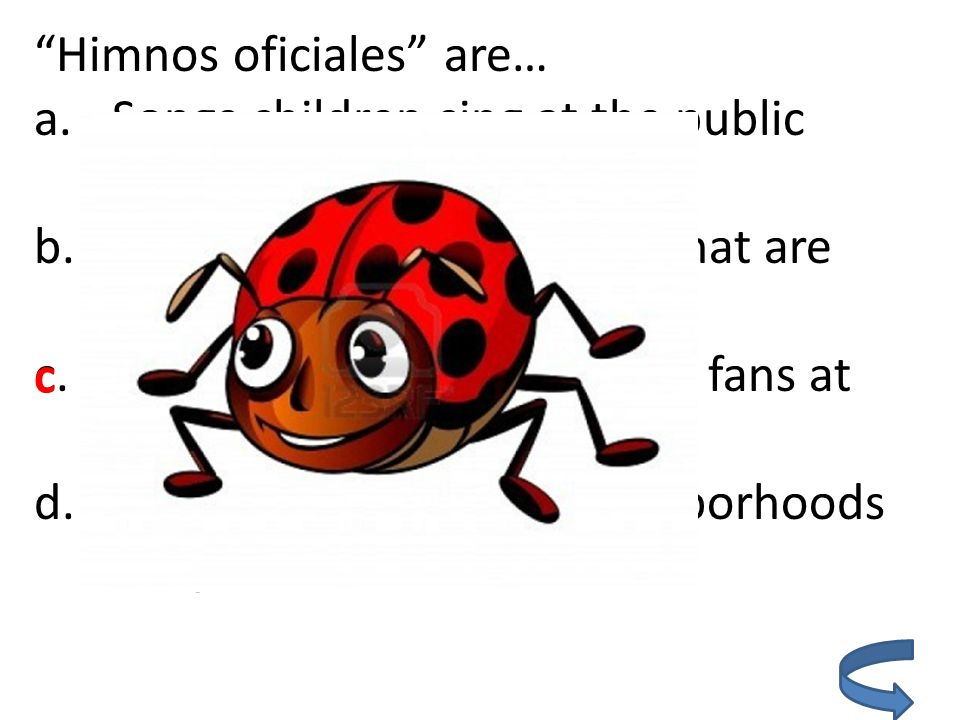 Himnos oficiales are… a.Songs children sing at the public schools b.Animals found at the zoo that are only native to Spain.