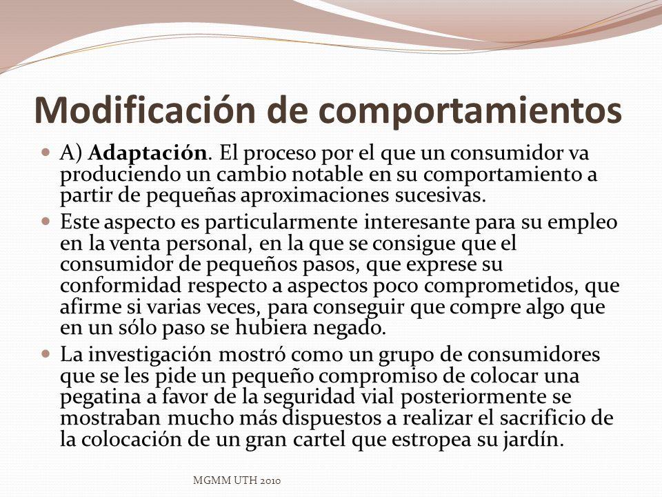 Modificación de comportamientos A) Adaptación. El proceso por el que un consumidor va produciendo un cambio notable en su comportamiento a partir de p