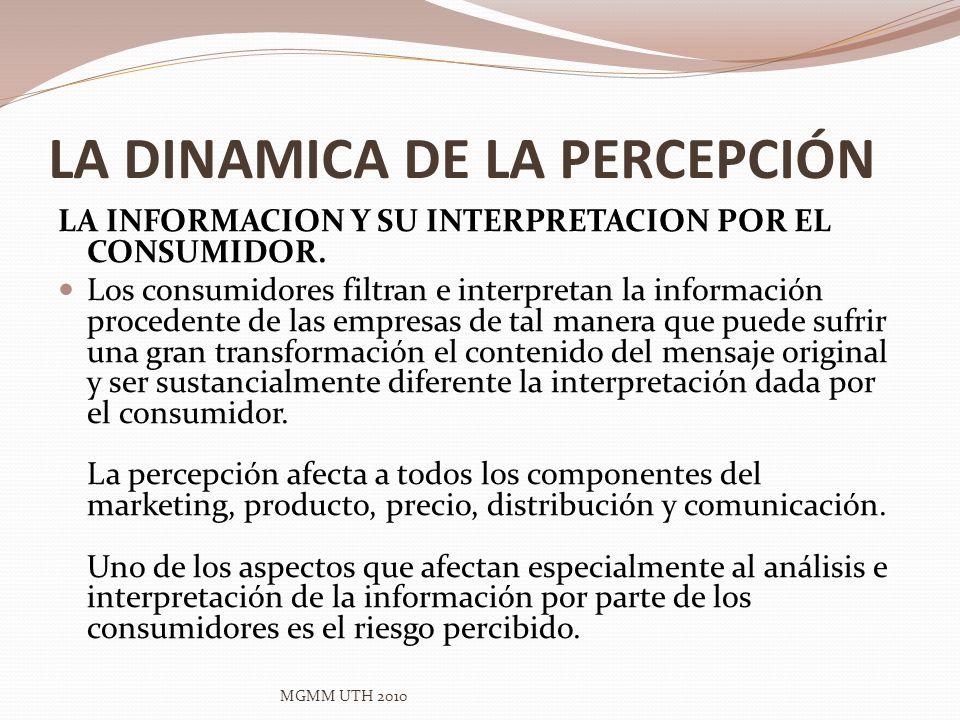 LA DINAMICA DE LA PERCEPCIÓN LA INFORMACION Y SU INTERPRETACION POR EL CONSUMIDOR. Los consumidores filtran e interpretan la información procedente de
