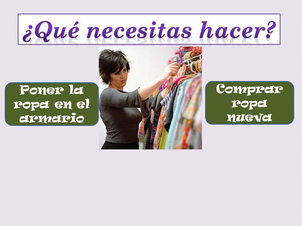 Comprar ropa nueva Poner la ropa en el armario