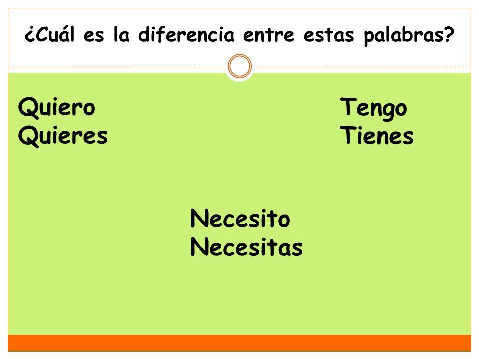 ¿Cuál es la diferencia entre estas palabras? Quiero Quieres Tengo Tienes Necesito Necesitas