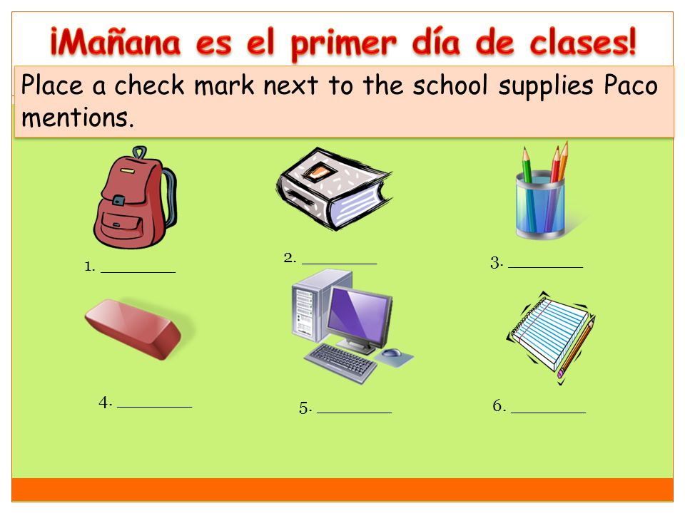 Place a check mark next to the school supplies Paco mentions. 1. _______ 2. _______ 3. _______ 4. _______ 5. _______6. _______