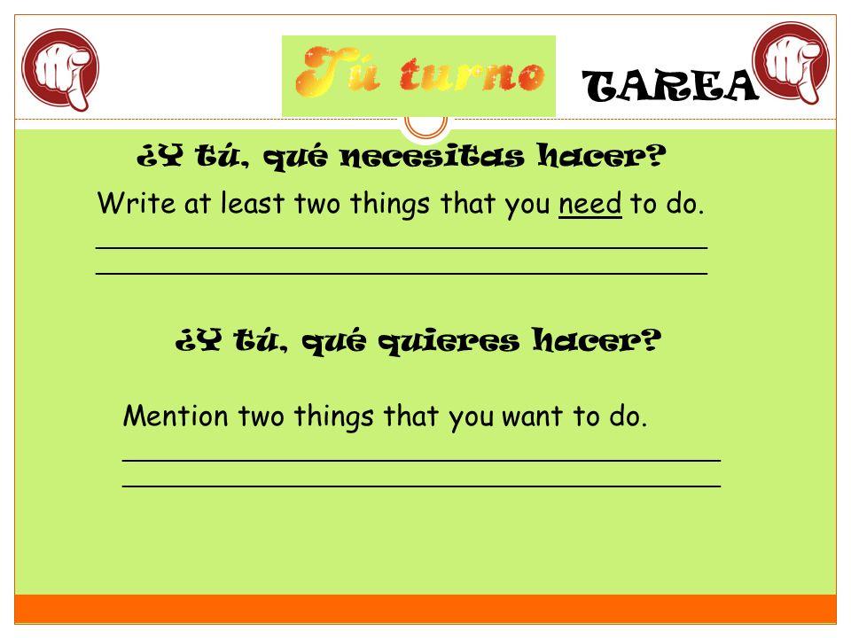 ¿Y tú, qué necesitas hacer? Write at least two things that you need to do. ______________________________________________ ¿Y tú, qué quieres hacer? Me