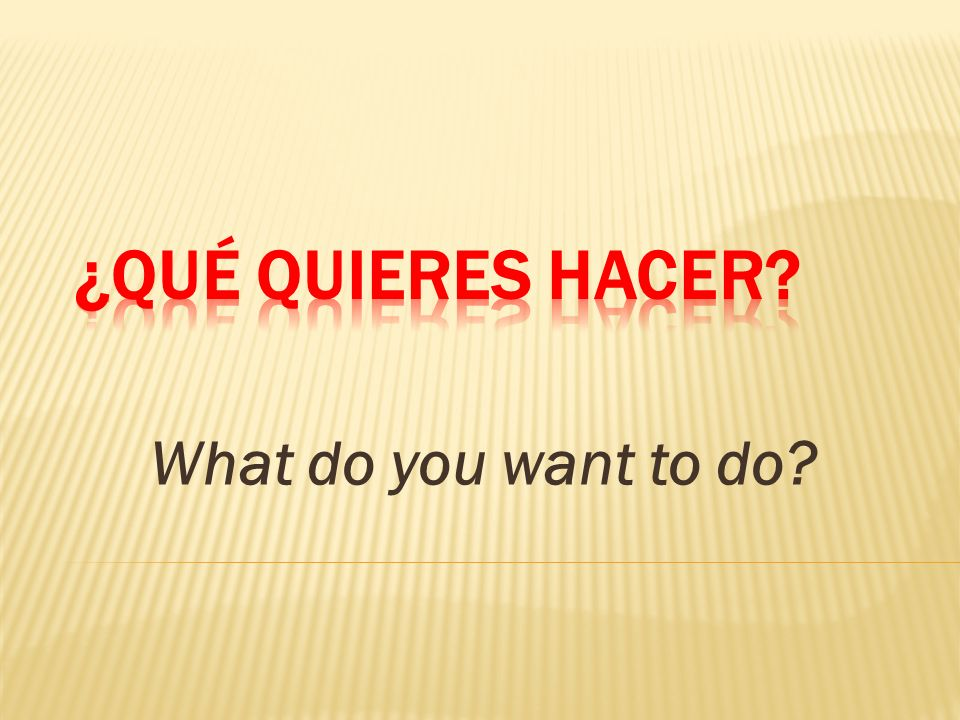 Talking about what you need and want to do To find out what someone needs to do, ask: To answer, say: ¿Qué necesitas hacer.