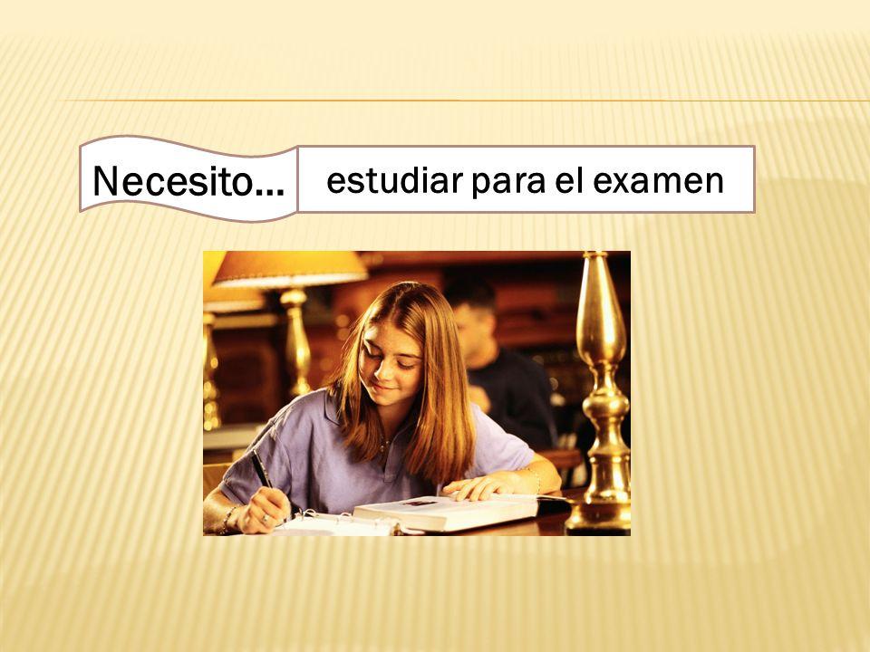 Necesito… estudiar para el examen