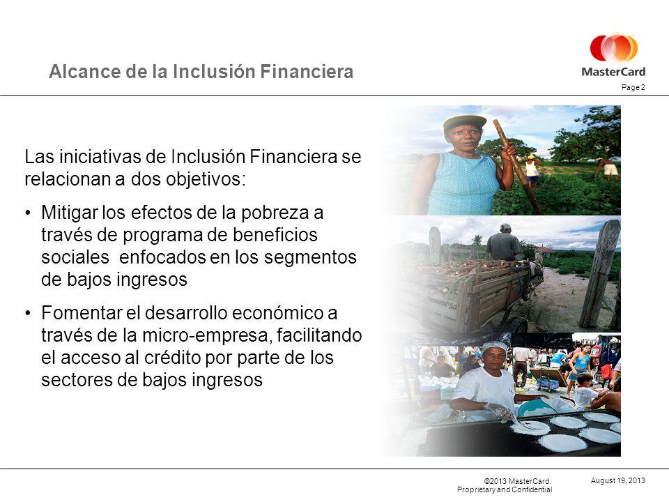 ©2013 MasterCard. Proprietary and Confidential Alcance de la Inclusión Financiera Las iniciativas de Inclusión Financiera se relacionan a dos objetivo