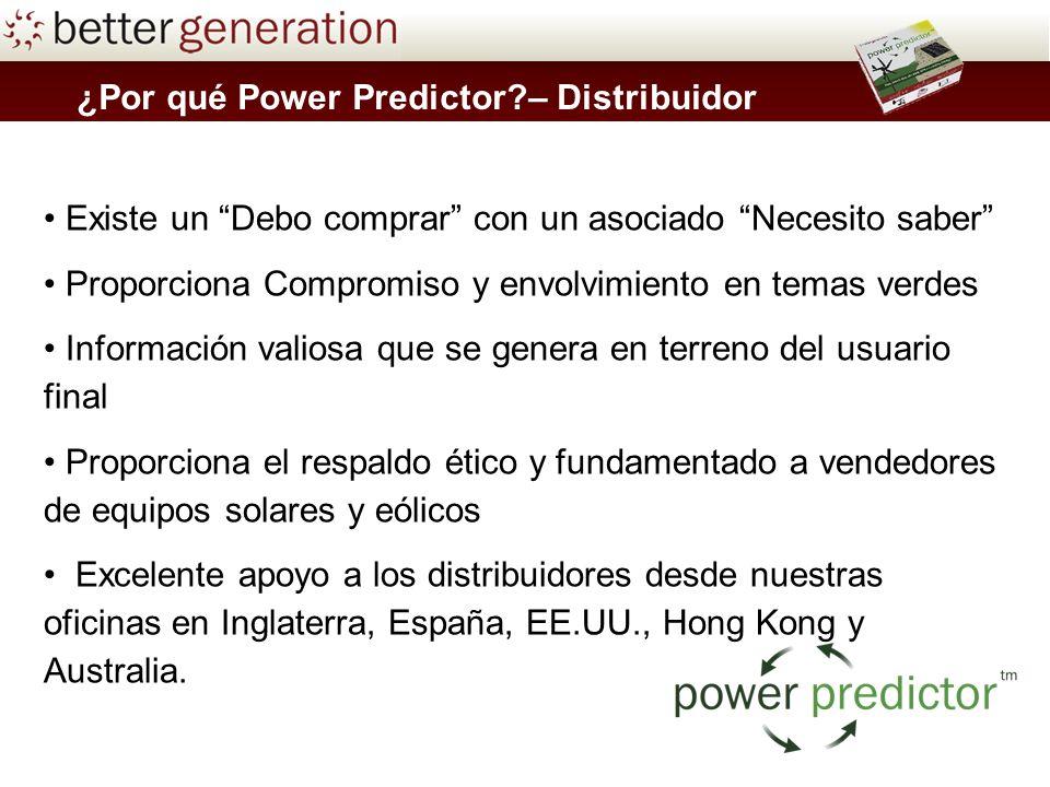 ¿Por qué Power Predictor?– Distribuidor Existe un Debo comprar con un asociado Necesito saber Proporciona Compromiso y envolvimiento en temas verdes I
