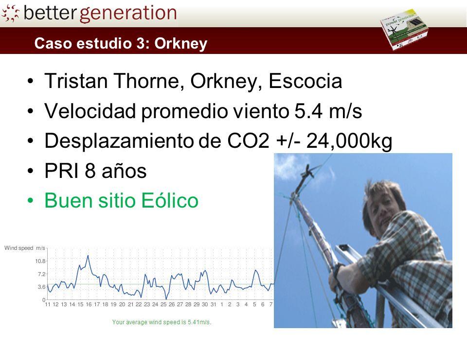 Caso estudio 3: Orkney Tristan Thorne, Orkney, Escocia Velocidad promedio viento 5.4 m/s Desplazamiento de CO2 +/- 24,000kg PRI 8 años Buen sitio Eólico