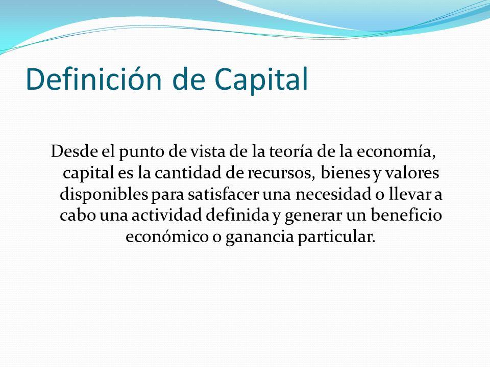 Otra Definición de Capital Capital es un factor de producción constituido por bienes materiales propios, de cualquier género, que, en combinación con otros factores, principalmente la fuerza de trabajo, se destina a la producción de bienes de consumo, servicios, y de conocimiento.