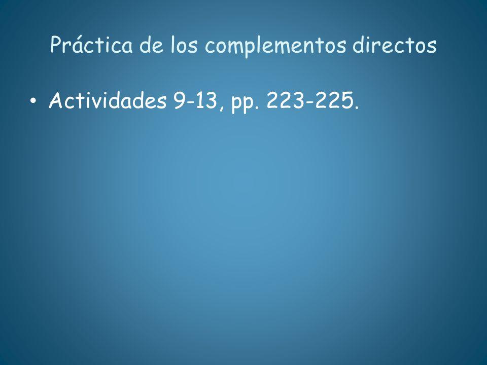 Práctica de los complementos directos Actividades 9-13, pp. 223-225.