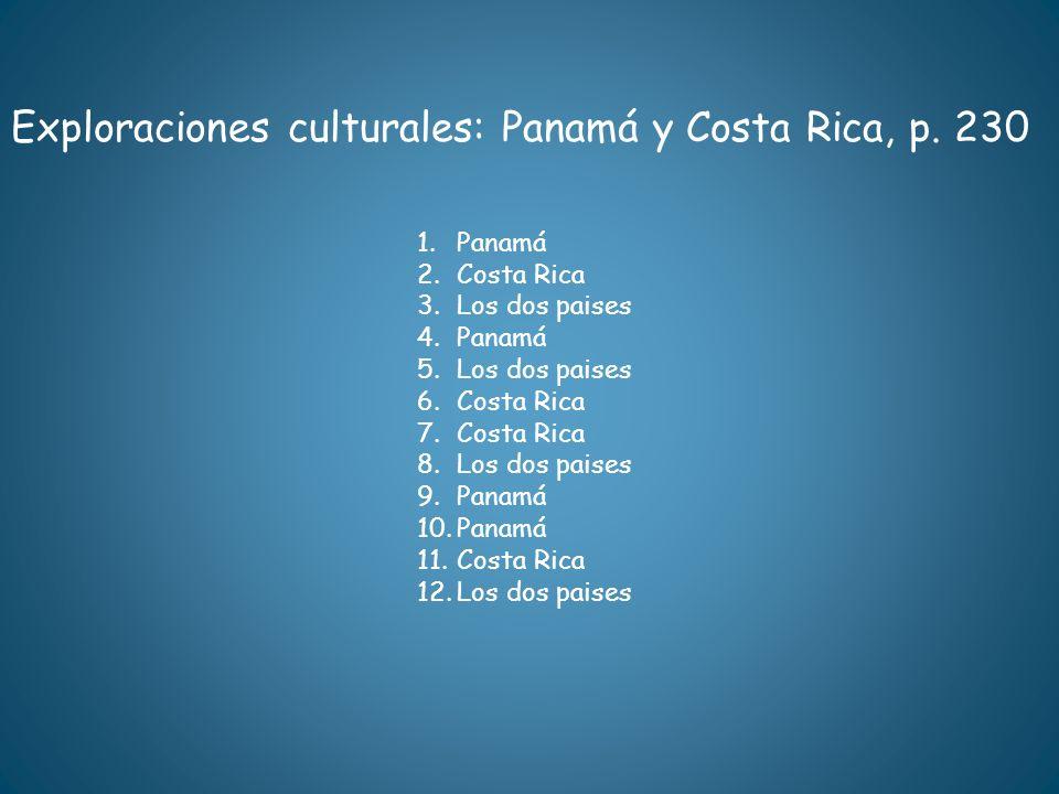 Exploraciones culturales: Panamá y Costa Rica, p. 230 1.Panamá 2.Costa Rica 3.Los dos paises 4.Panamá 5.Los dos paises 6.Costa Rica 7.Costa Rica 8.Los