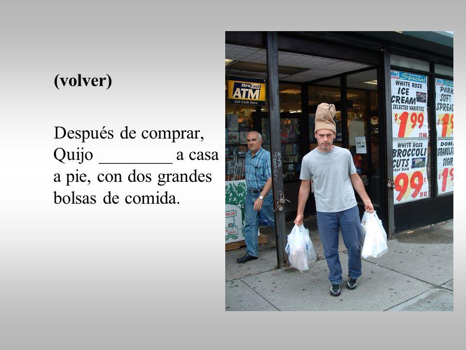 (comprar) (pagar en efectivo, pagar con tarjeta) En el supermercado, Quijo _______ todo lo que necesitaba y luego _________ ___ _______.