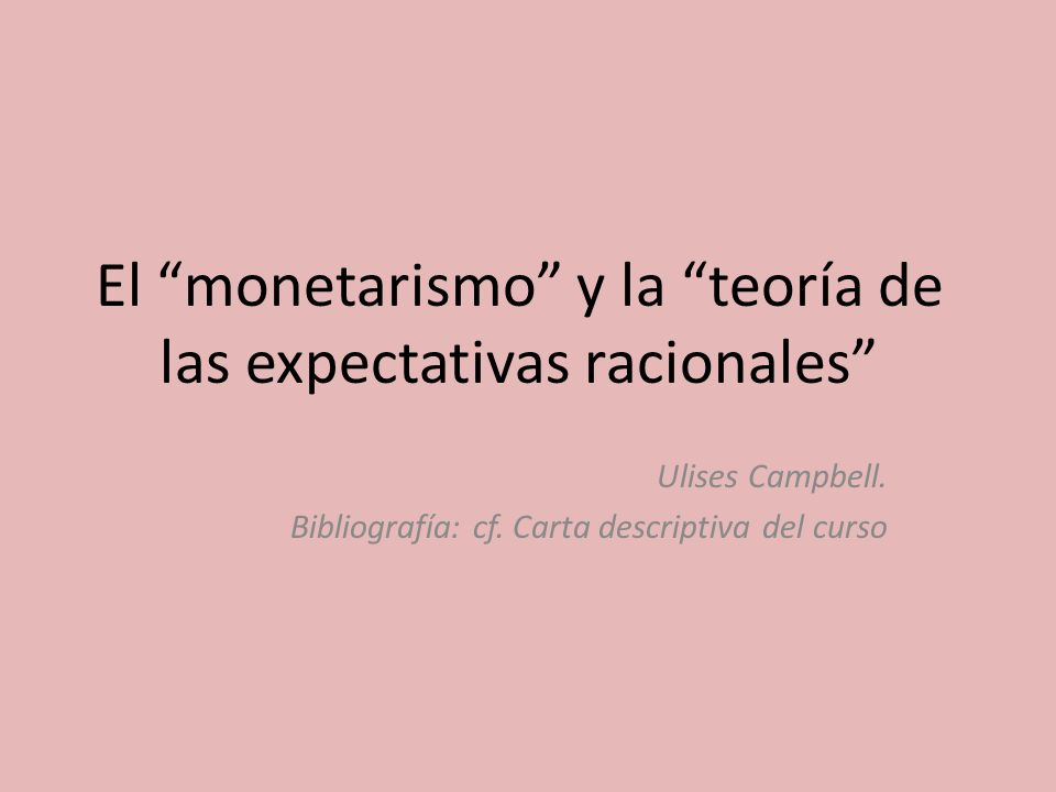 Principales características del monetarismo (1) The active and causal role of money in the determination of the price level and hence the level of nominal national income; (2) The neutrality of money in long-run equilibrium,, that is, the long-run proportionality between money and prices, grounded on the stability of the demand for money or its reciprocal, the velocity of money; (3) The non-neutrality of money in the.short and intermediate run with varying emphases on the length of those runs; (4) The exogeneity of the money supply; and (5) A suspicion of discretionary monetary management and a preference for policy rules, such as tying the note issue rigidly to the gold supply, forcing banks to hold 100 percent of their deposits or reserves, or fixing the annual growth rate of the money supply at a figure corresponding to the long-term growth rate of output.