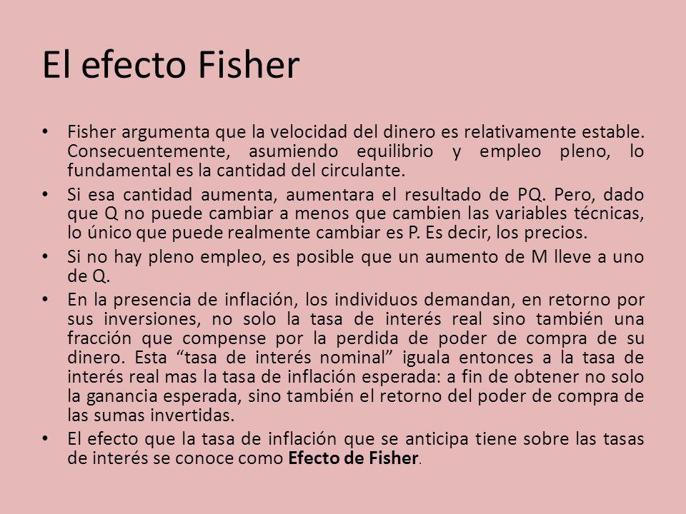 El efecto Fisher Fisher argumenta que la velocidad del dinero es relativamente estable. Consecuentemente, asumiendo equilibrio y empleo pleno, lo fund