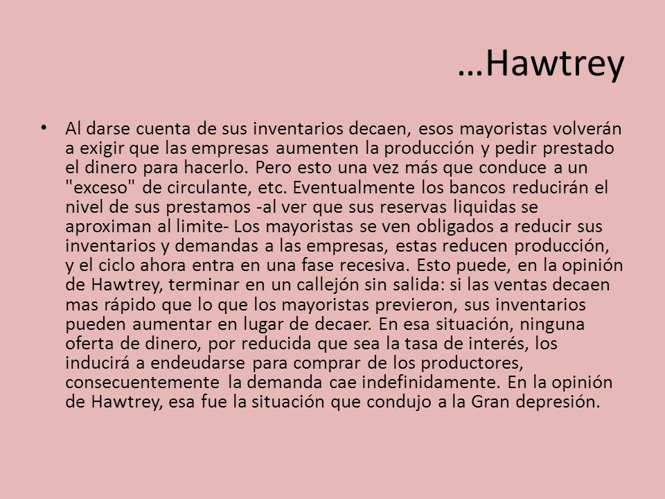…Hawtrey Al darse cuenta de sus inventarios decaen, esos mayoristas volverán a exigir que las empresas aumenten la producción y pedir prestado el dine