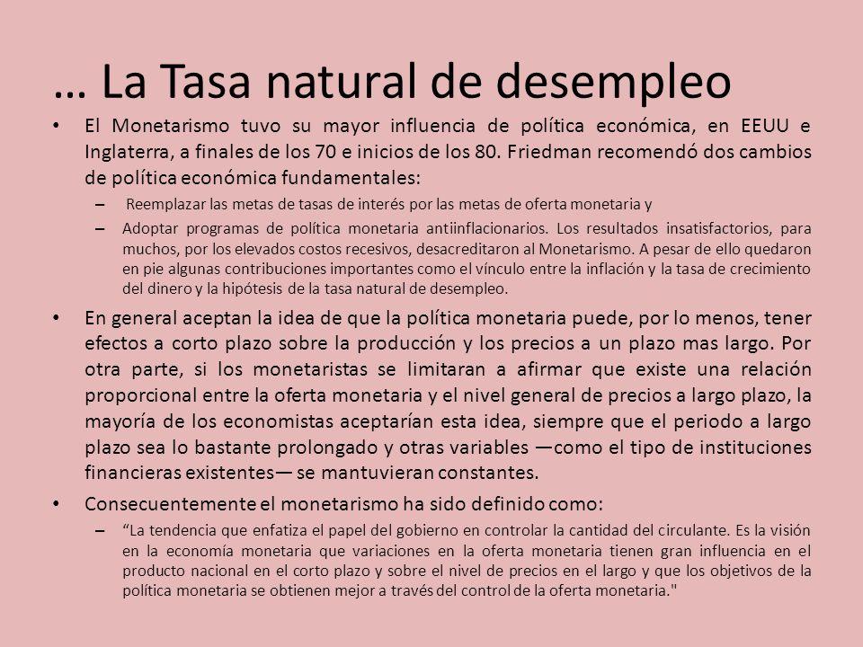 … La Tasa natural de desempleo El Monetarismo tuvo su mayor influencia de política económica, en EEUU e Inglaterra, a finales de los 70 e inicios de l