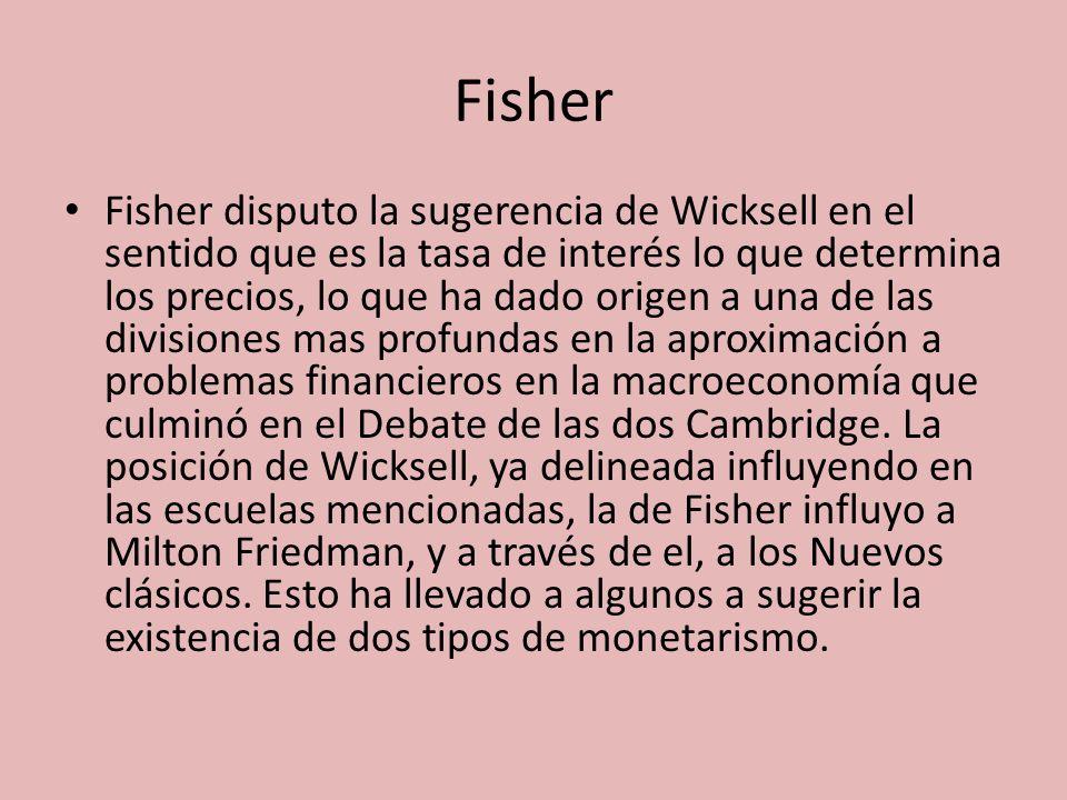 Fisher Fisher disputo la sugerencia de Wicksell en el sentido que es la tasa de interés lo que determina los precios, lo que ha dado origen a una de l