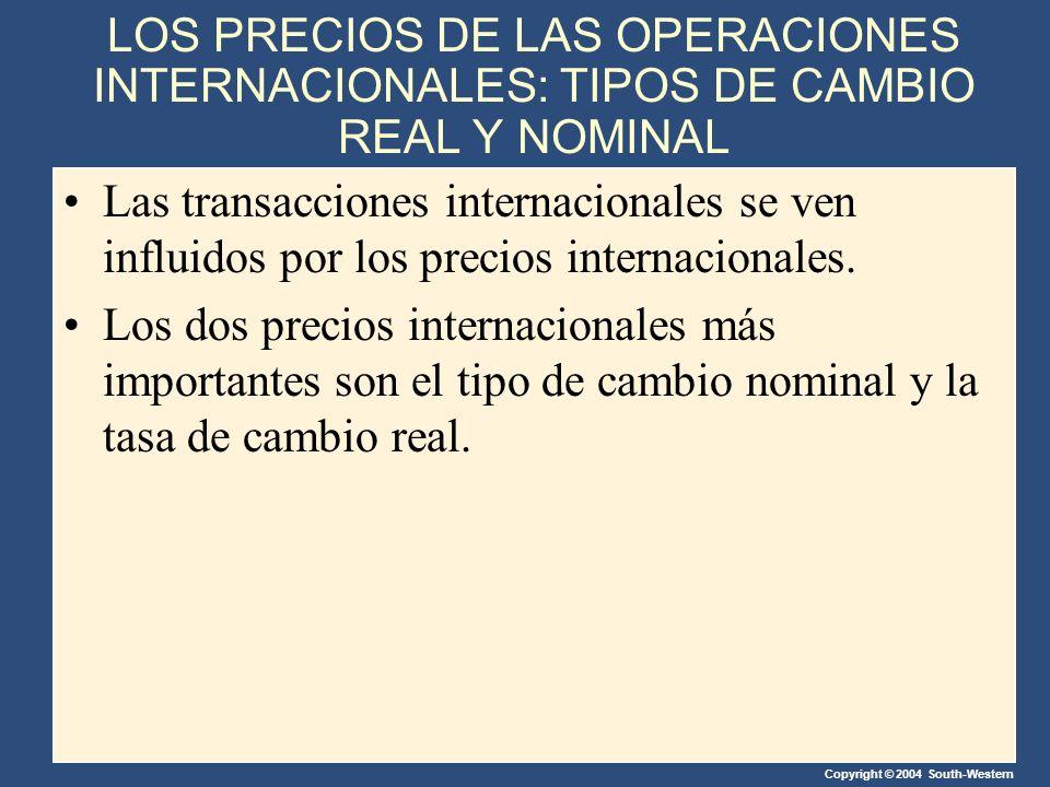 Copyright © 2004 South-Western LOS PRECIOS DE LAS OPERACIONES INTERNACIONALES: TIPOS DE CAMBIO REAL Y NOMINAL Las transacciones internacionales se ven influidos por los precios internacionales.