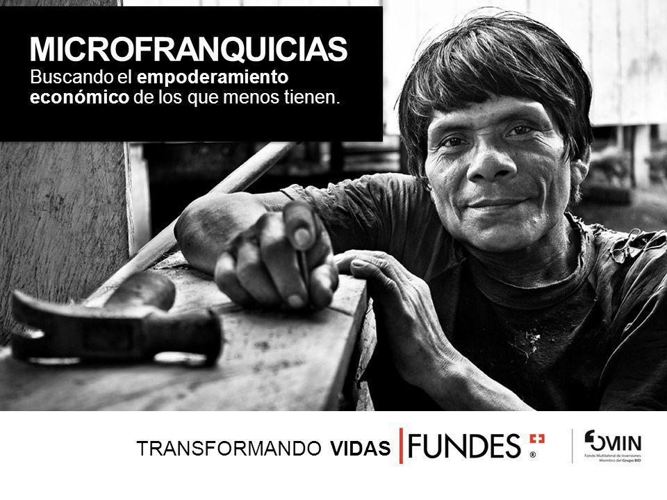 http:// TRANSFORMANDO VIDAS MICROFRANQUICIAS Buscando el empoderamiento económico de los que menos tienen.